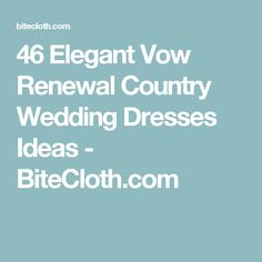 46 Elegant Vow Renewal Country Wedding Dresses Ideas - BiteCloth.com