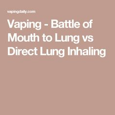 Vaping - Battle of Mouth to Lung vs Direct Lung Inhaling