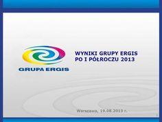 1 WYNIKI GRUPY ERGIS PO I PÓŁROCZU 2013 Warszawa, 19.08.2013 r.