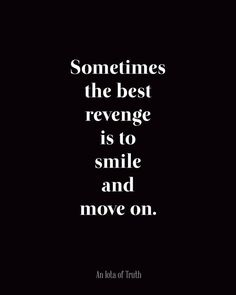 Sometimes+the+best+revenge+is+to+smile+and+move+on.jpg 736×920 pixels