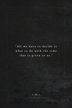 INTJ Thoughts Tumblr 43 - All we have to decide is what to do with the time that is given to us. - gandalf (j. r. r. tolkien) Time Quotes, Book Quotes, Words Quotes, Sayings, Calendar Quotes, English Quotes, English Quotations, Intj Personality, Feelings Words