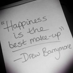 """""""Happiness is the best make-up"""" Drew Barrymore"""