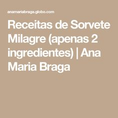 Receitas de Sorvete Milagre (apenas 2 ingredientes) | Ana Maria Braga