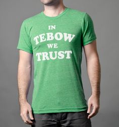 In Tebow We Trust tee...Throwing mechanics doesn't win football games, Tebow wins football games. Ball don't lie.