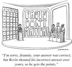 "New liberal game show: 'Facts Don't Matter'. ""I'm sorry, Jeannie, your answer was correct, but Greg was offended by it, so he gets the point. Jack Nicholson, Excuse Moi, Liberal Logic, Stupid Liberals, New Yorker Cartoons, Funny Pictures With Captions, Funny Pics, Weird Pictures, Spiritism"