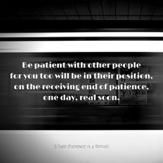 "Patience is a Virtue, a poem from Thoughts Discovered: Volume Wisdom for This Age by S. ""Be patient with other peoplefor you too wil. Other People, Patience, Poems, Writer, Wisdom, Positivity, Age, Thoughts, Poetry"
