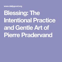 Blessing: The Intentional Practice and Gentle Art of Pierre Pradervand