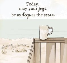 Today may your joys be as deep as the ocean.