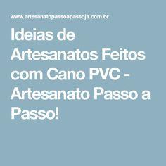 Ideias de Artesanatos Feitos com Cano PVC - Artesanato Passo a Passo!