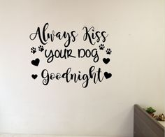 Always kiss your dog goodnight