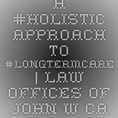A #Holistic Approach to #LongTermCare | Law Offices of John W. Callinan http://www.eldercarelawyer.com/blog/2016/02/a-holistic-approach-to-long-term-care/  #ElderLaw #ElderCareAttorney