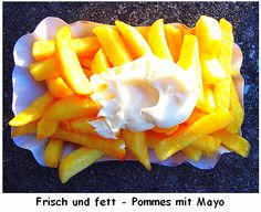 Pommes mit Mayo!  french fries and mayonaise