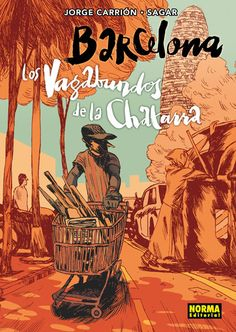 Barcelona: los vagabundos de la chatarra / guión: Jorge Carrión; dibujo: Sagar; coloristas asistentes: Miki Aloy, Isavena Comeras