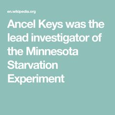 Ancel Keys was the lead investigator of the Minnesota Starvation Experiment