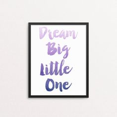 Dream big little one DIY printable purple ombre watercolour watercolor print Watercolor Typography, Watercolor Print, Typography Quotes, Typography Prints, Bedroom Prints, Bedroom Decor, Little Girl Quotes, Hand Drawn Fonts, Big Little
