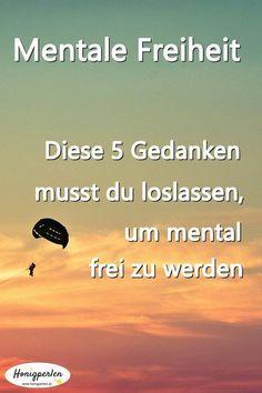 Mentale Freiheit erreichen! 5 giftige Gedanken loslassen. #freiheit #mentaltraining #glücklich #glück #leben #lebensfreude #mut #erfolgreich #frei #freisein #honigperlen #selbstliebe #selbstwert #psyche #psychologie