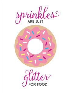 Sprinkles are Glitter for Food Printable - Donut Shirt - Ideas of Donut Shirt - Sprinkles are Just Glitter for Food a cute free sprinkles printable for your kitchen or nursery! Donut Party, Donut Birthday Parties, Birthday Ideas, 8th Birthday, Birthday Board, Donut Shirt, Donut Quotes, Party Banner, Donut Decorations