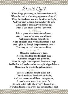 Don't Quit- I absolutely love this inspirational poem by John Greenleaf Whittier Poem Quotes, Quotable Quotes, Great Quotes, Life Quotes, Inspirational Quotes, Meaningful Quotes, Wisdom Quotes, Motivational Quotes, Unique Quotes