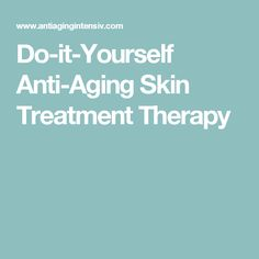 Do-it-Yourself Anti-Aging Skin Treatment Therapy