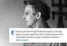 Frases: Aldo van Eyck espacio y tiempo v/s lugar y ocasión