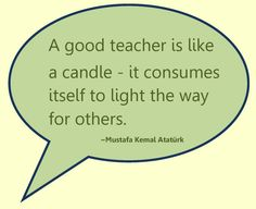 A good teacher is like a candle- it consumes itself to light the way for others.