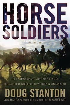 Horse Soldiers The Extraordinary Story of A Band of U s Soldiers Who Rode To Victory in Afganistan (Doug Stanton)