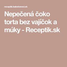 Nepečená čoko torta bez vajíčok a múky - Receptik.sk