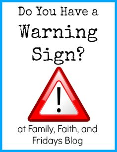 Family, Faith, and Fridays: Do You Have a Warning Sign? And what does it say about you?