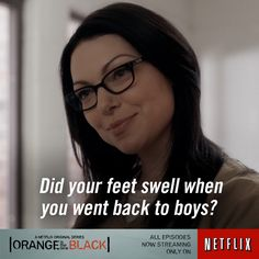 Did your feet swell when you went back to boys? ~ Orange Is the New Black (2013– ) Quotes