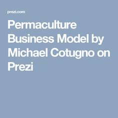 Permaculture Business Model by Michael Cotugno on Prezi