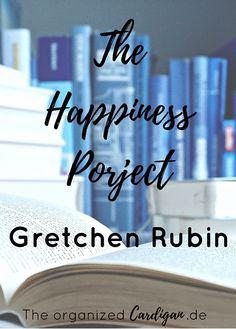 """Lies dich glücklich   """"The Happiness Project"""" von Gretchen Rubin. Wie du dein Leben in die Hand nimmst und dein eigenes Happiness Projekt daraus machst - in meiner Buchempfehlung"""