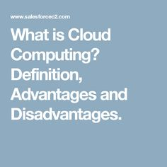 What is Cloud Computing? Definition, Advantages and Disadvantages.