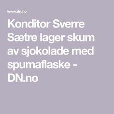 Konditor Sverre Sætre lager skum av sjokolade med spumaflaske  - DN.no