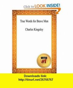 True Words for Brave Men - Charles Kingsley (9781449963347) Charles Kingsley , ISBN-10: 144996334X  , ISBN-13: 978-1449963347 ,  , tutorials , pdf , ebook , torrent , downloads , rapidshare , filesonic , hotfile , megaupload , fileserve