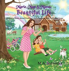Now on Kindle Children's Book, Marie, Matt & Mama: Beautiful Life is about a mother spending quality time in activities with her two children to educate them on faith and purpose while teaching them virtues such as hope, love and charity.