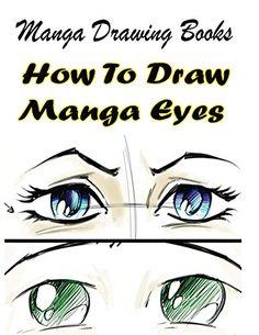 Manga Drawing Books: How to Draw Manga Eyes: Learn Japanese Manga Eyes And Pretty Manga Face (Drawing Manga Books : Pencil Drawings for Beginners Book 7) (English Edition)