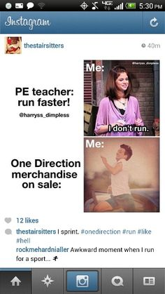haha. I actually run track. but something one direction related at the finish line would definitely make me run faster!