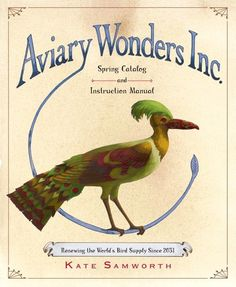 Kate Samworth, Aviary Wonders Inc. Spring Catalog and Instruction Manual…