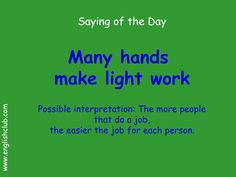 Many hands make light work Teach Me English, Old English Words, Learn English Words, English Phrases, English Idioms, Proverbs English, Saying Of The Day, Sms Language, Idioms And Proverbs