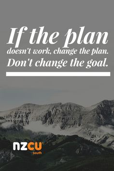 If the plan doesn't work, change the plan.  Don't change the goal.  Consider obstacles a plot twist at most, but don't let them deter you.