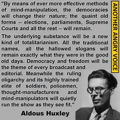 """""""Clever man that Aldous Huxley. He said this back in 1958, over half a century ago. """""""