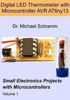 Digital LED Thermometer with Microcontroller AVR ATtiny13 (Small Electronics Projects with Microcontrollers) by Michael Schramm. $3.67