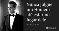 Nunca julgue um Homem até estar no lugar dele.... Frase de Harvey Specter. Harvey Specter Suits, Suits Harvey, Frases Suits, Wisdom Quotes, Life Quotes, Red Band Society, Grey Anatomy Quotes, Kairo, The Godfather