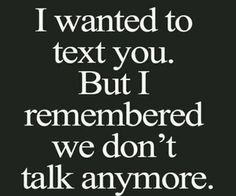 Then i remembered we dont talk anymore