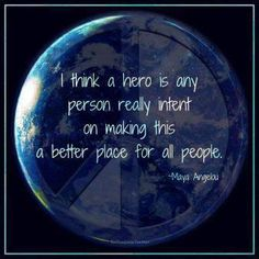 Hero: any person really intent on making the earth a better place for all people