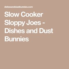 Slow Cooker Sloppy Joes - Dishes and Dust Bunnies Slow Cooker Recipes, Crockpot Recipes, Cooking Recipes, Slow Cooker Sloppy Joes, Joe Recipe, Potluck Dishes, Desserts To Make, Bunnies, Easy Meals