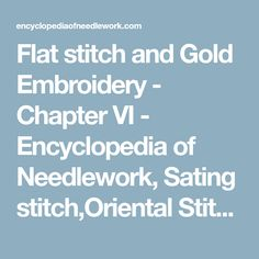 Flat stitch and Gold Embroidery - Chapter VI - Encyclopedia of Needlework, Sating stitch,Oriental Stitch, Plaited Stitch, Chinese embroidery, Turkish embroidery, Implements for gold embroidery