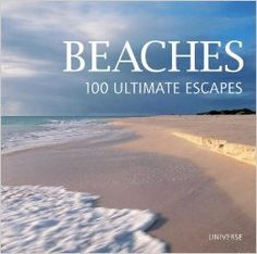 Beaches 100 Ultimate Escapes. This beautifully illustrated volume offers an exclusive tour of 100 of the most breathtaking beaches in the world. Hardcover. beaches, beach, caribbean