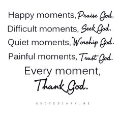Include God in everything you are doing always, and you will always be happy.