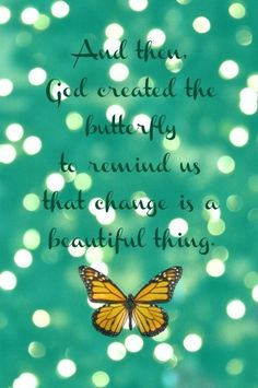 Changing for the better in this life with our request for help from His Spirit, and, after the cocoon stage of death, transforming into the Wonder-Full being that He Created. that He Created to have a Love-filled relationship With Him. for eternity. Great Quotes, Quotes To Live By, Me Quotes, Inspirational Quotes, Motivational, Super Quotes, Quotable Quotes, Qoutes, Butterfly Quotes
